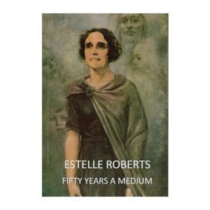 Estelle Roberts - Fifty Years a Medium