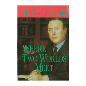 Arthur Findlay - Where Two Worlds Meet