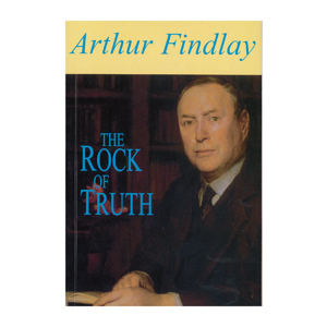 Arthur Findlay - The Rock of Truth