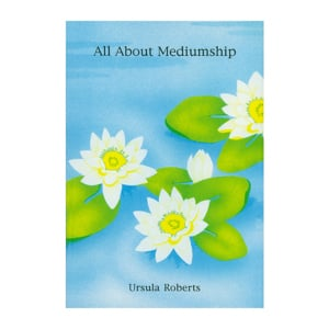 All about Mediumship - Ursula Roberts
