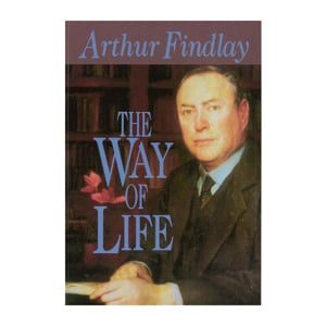 Arthur Findlay - The Way of Life
