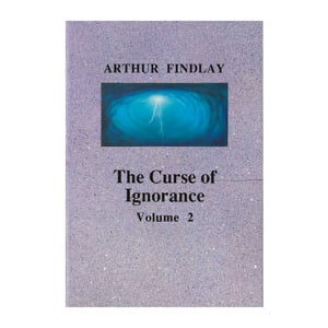 Arthur Findlay - The Curse of Ignorance Vol 2