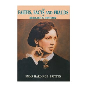 Faiths, Facts And Frauds of Religious History - Emma Hardinge Britten