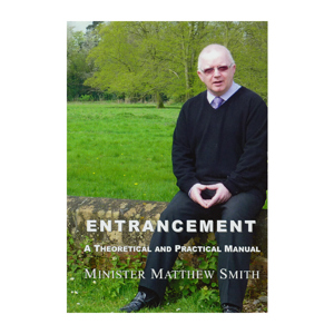 Entrancement a Theoretical and Practical Manual  - Minister Matthew Smith