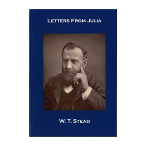 Letters from Julia - W.T Stead