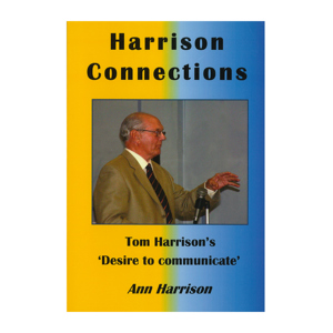 Harrison Connections: Tom Harrison's 'Desire to communicate' - Ann Harrison