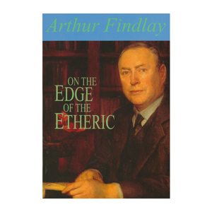 Arthur Findlay - On The Edge of the Etheric