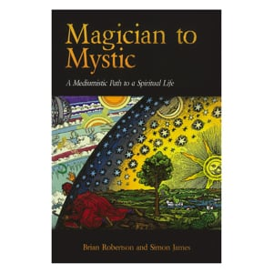 Magician to Mystic - A Mediumistic Path to a Spiritual Life